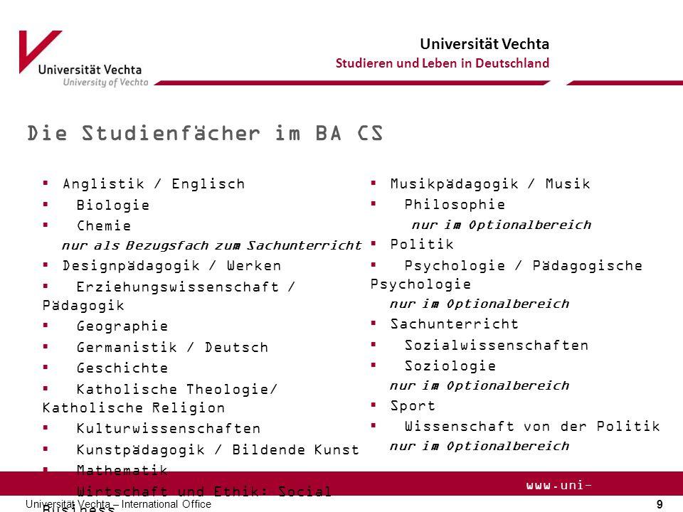 Universität Vechta Studieren und Leben in Deutschland 9 Universität Vechta – International Office www.uni- vechta.de Die Studienfächer im BA CS  Angl
