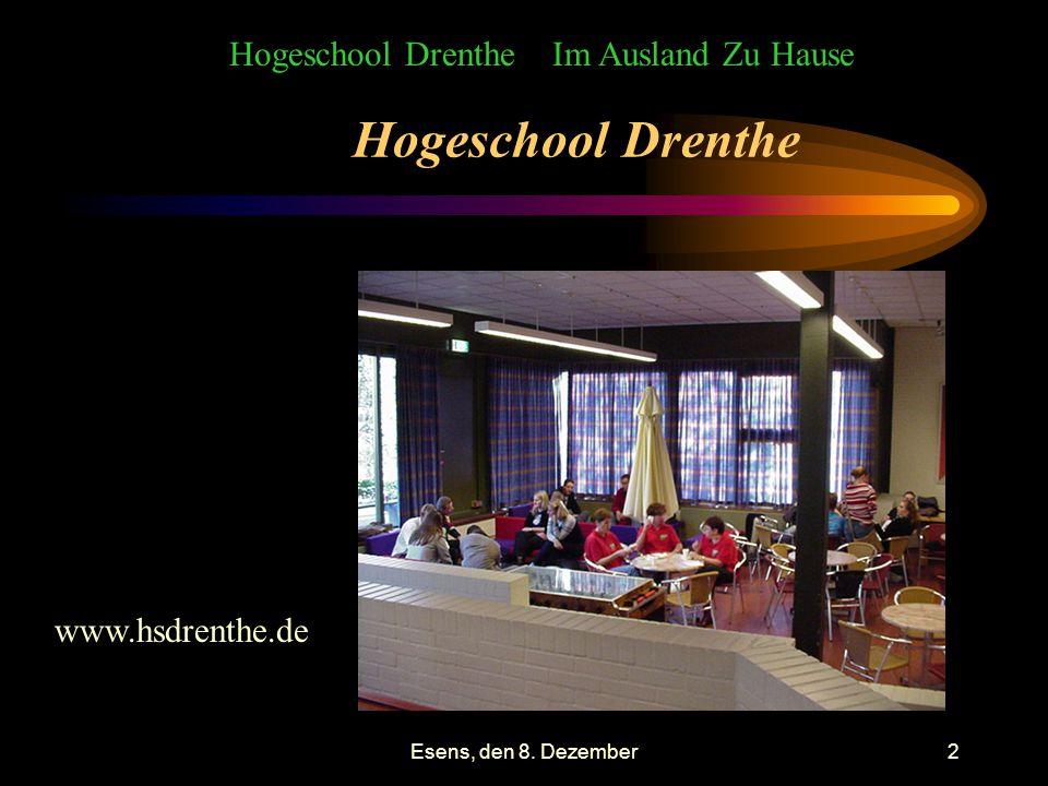 Esens, den 8. Dezember2 Hogeschool Drenthe Hogeschool Drenthe Im Ausland Zu Hause www.hsdrenthe.de