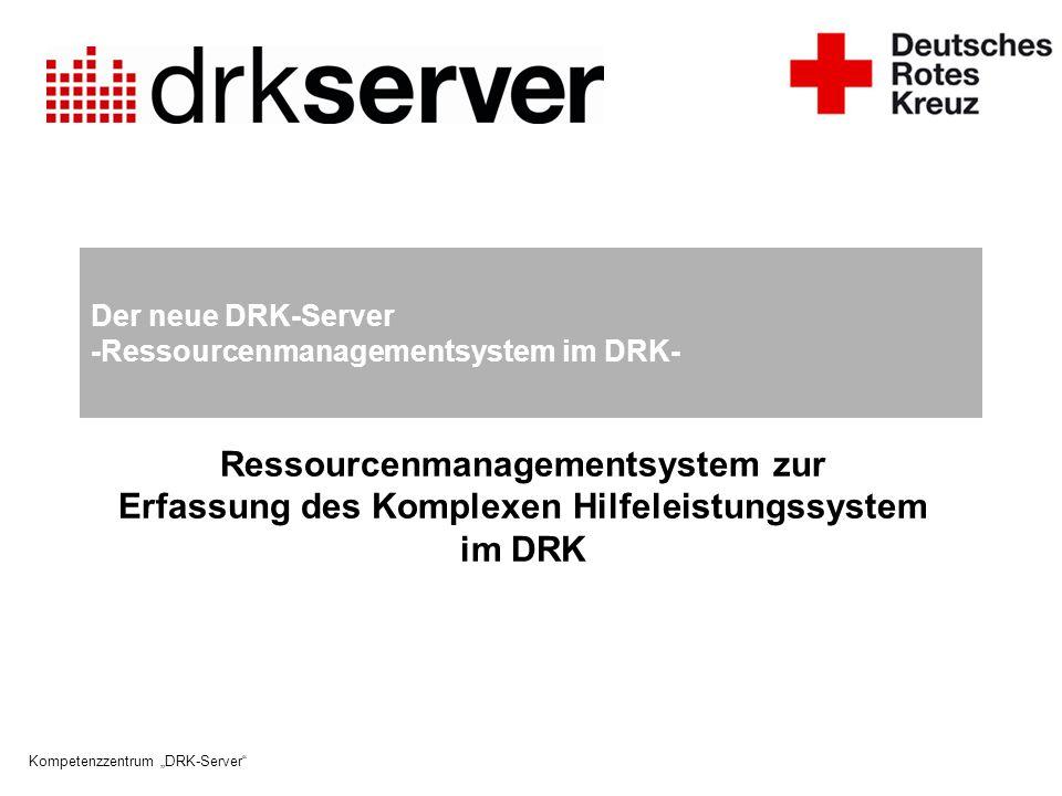 """Kompetenzzentrum """"DRK-Server"""" Der neue DRK-Server -Ressourcenmanagementsystem im DRK- Ressourcenmanagementsystem zur Erfassung des Komplexen Hilfeleis"""