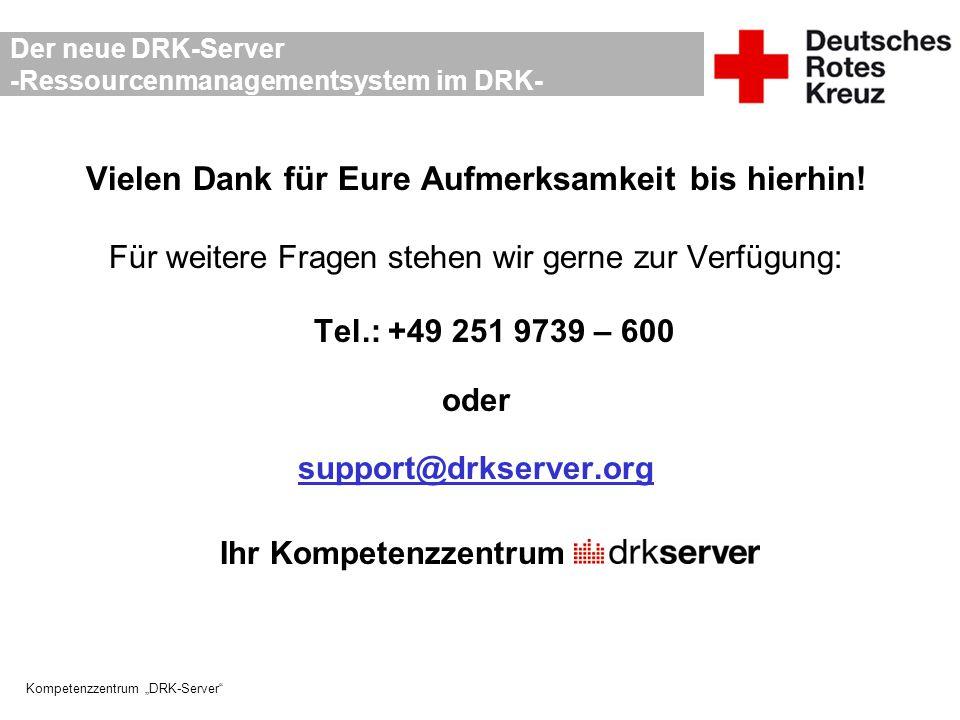 """Kompetenzzentrum """"DRK-Server"""" Der neue DRK-Server -Ressourcenmanagementsystem im DRK- Vielen Dank für Eure Aufmerksamkeit bis hierhin! Für weitere Fra"""