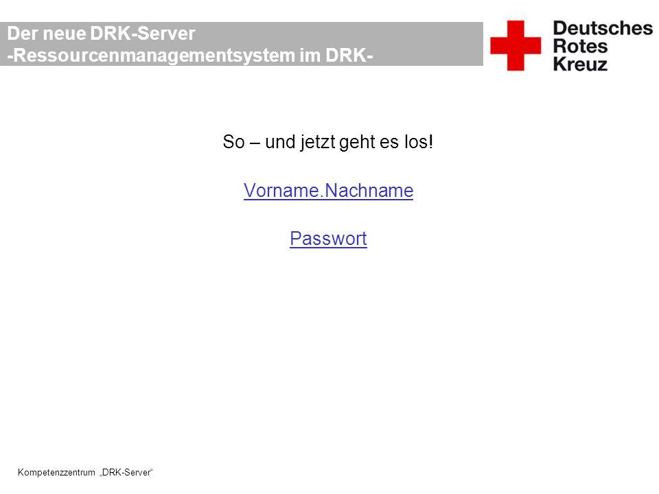 """Kompetenzzentrum """"DRK-Server"""" Der neue DRK-Server -Ressourcenmanagementsystem im DRK- So – und jetzt geht es los! Vorname.Nachname Passwort"""