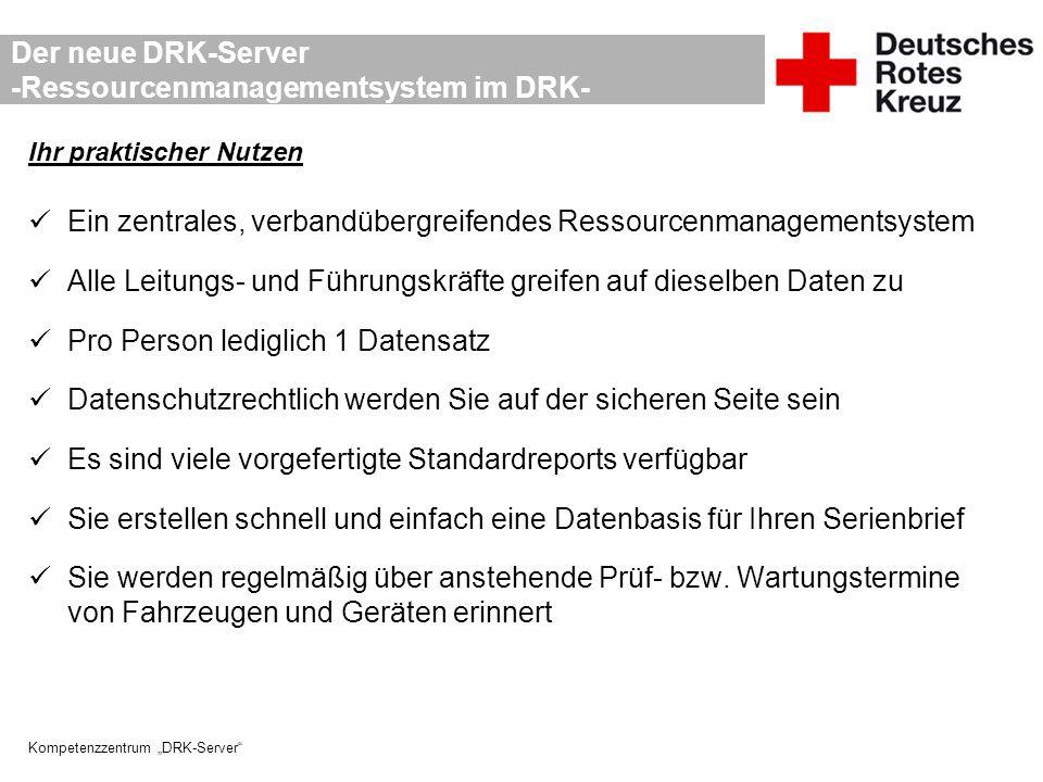 """Kompetenzzentrum """"DRK-Server"""" Der neue DRK-Server -Ressourcenmanagementsystem im DRK- Ihr praktischer Nutzen Ein zentrales, verbandübergreifendes Ress"""