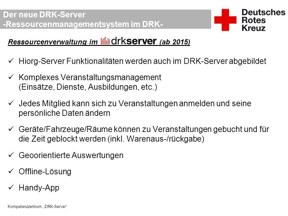 """Kompetenzzentrum """"DRK-Server"""" Der neue DRK-Server -Ressourcenmanagementsystem im DRK- Ressourcenverwaltung im _____________ _(ab 2015) Hiorg-Server Fu"""