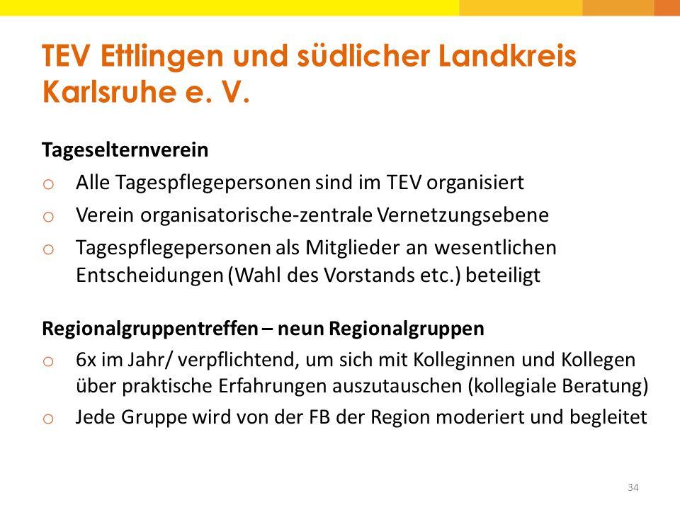 TEV Ettlingen und südlicher Landkreis Karlsruhe e. V. Tageselternverein o Alle Tagespflegepersonen sind im TEV organisiert o Verein organisatorische-z