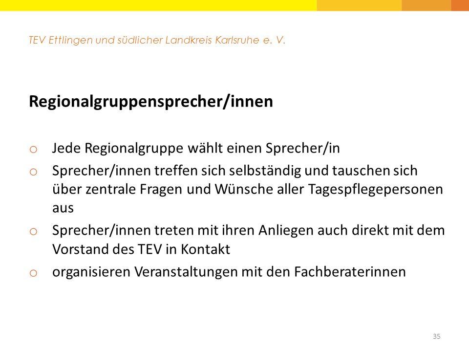 TEV Ettlingen und südlicher Landkreis Karlsruhe e. V. Regionalgruppensprecher/innen o Jede Regionalgruppe wählt einen Sprecher/in o Sprecher/innen tre