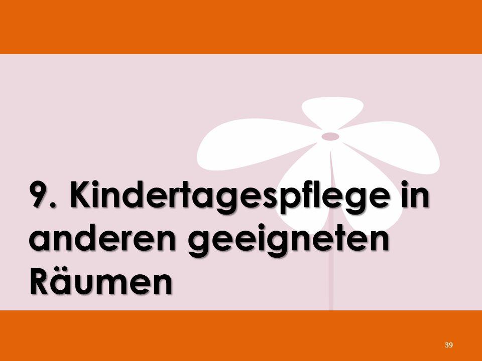 39 9. Kindertagespflege in anderen geeigneten Räumen