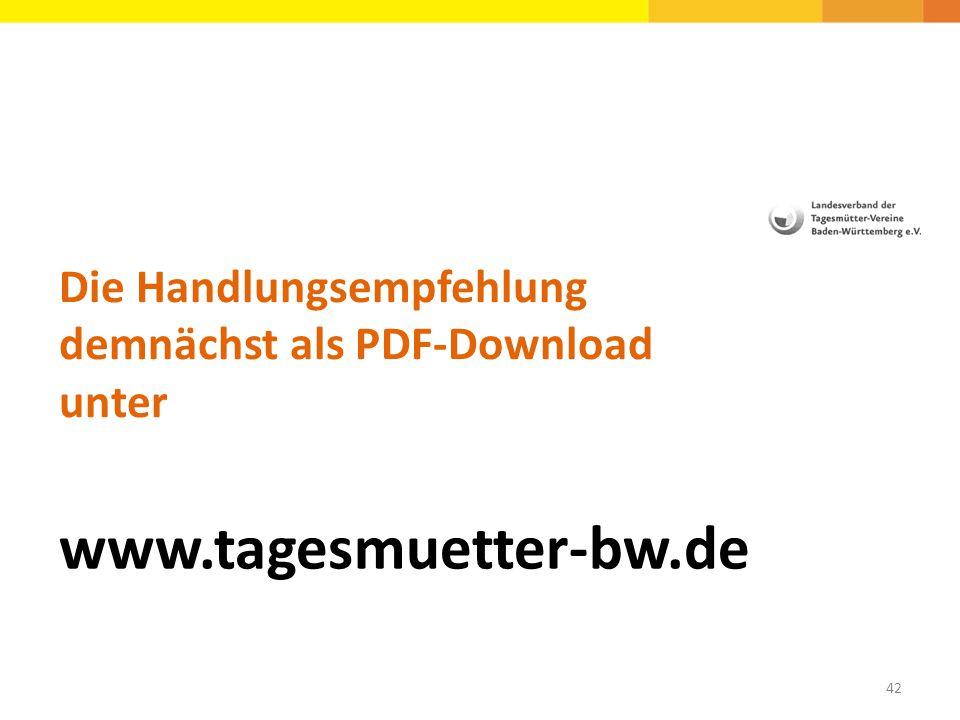 Die Handlungsempfehlung demnächst als PDF-Download unter www.tagesmuetter-bw.de 42