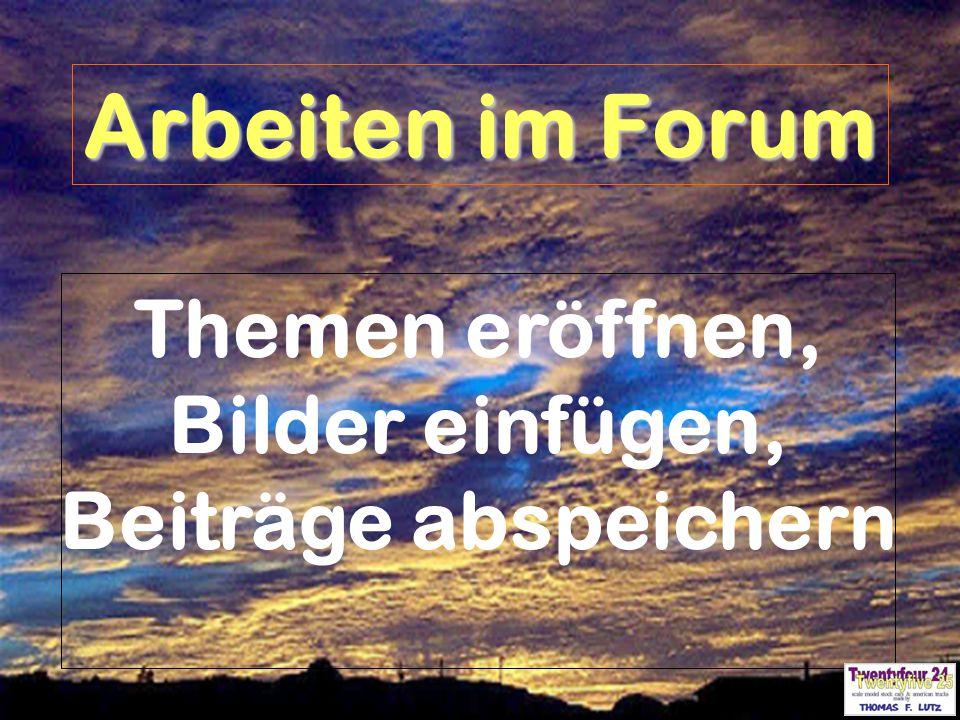 1 Arbeiten im Forum Themen eröffnen, Bilder einfügen, Beiträge abspeichern