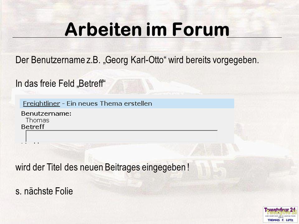 """11 Arbeiten im Forum Der Benutzername z.B. """"Georg Karl-Otto wird bereits vorgegeben."""