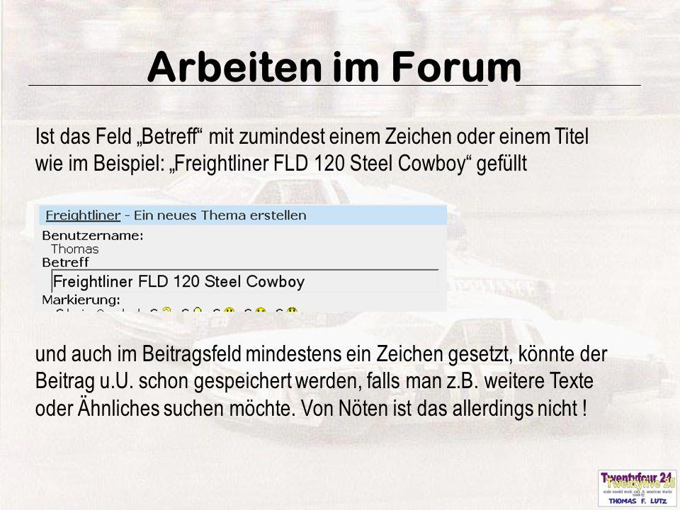 """13 Arbeiten im Forum Ist das Feld """"Betreff mit zumindest einem Zeichen oder einem Titel wie im Beispiel: """"Freightliner FLD 120 Steel Cowboy gefüllt und auch im Beitragsfeld mindestens ein Zeichen gesetzt, könnte der Beitrag u.U."""
