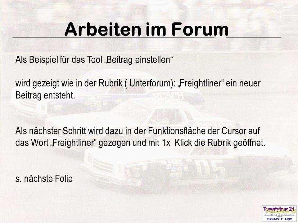 """5 Arbeiten im Forum Als Beispiel für das Tool """"Beitrag einstellen wird gezeigt wie in der Rubrik ( Unterforum): """"Freightliner ein neuer Beitrag entsteht."""