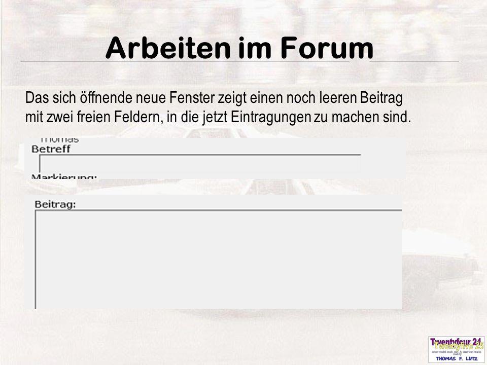 9 Arbeiten im Forum Das sich öffnende neue Fenster zeigt einen noch leeren Beitrag mit zwei freien Feldern, in die jetzt Eintragungen zu machen sind.