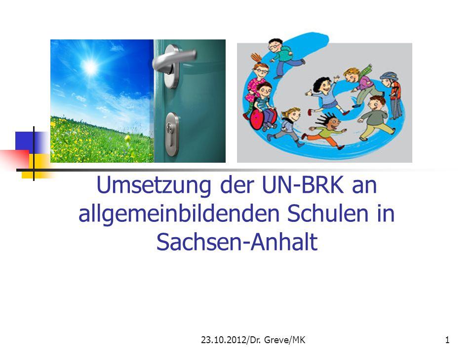 Umsetzung der UN-BRK an allgemeinbildenden Schulen in Sachsen-Anhalt 23.10.2012/Dr. Greve/MK1