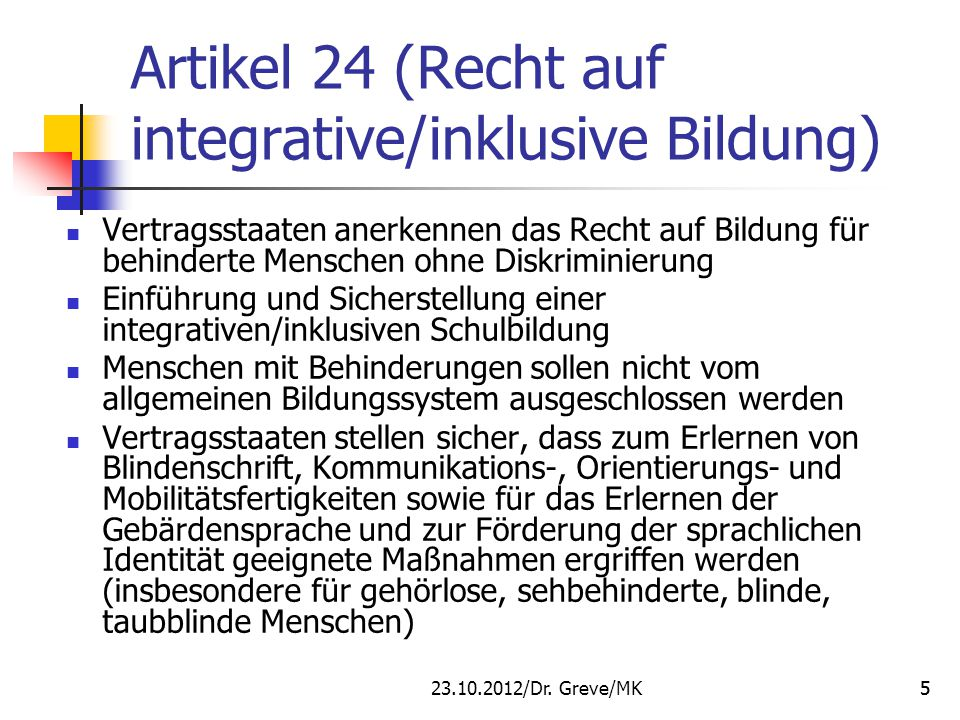 5 Artikel 24 (Recht auf integrative/inklusive Bildung) Vertragsstaaten anerkennen das Recht auf Bildung für behinderte Menschen ohne Diskriminierung E