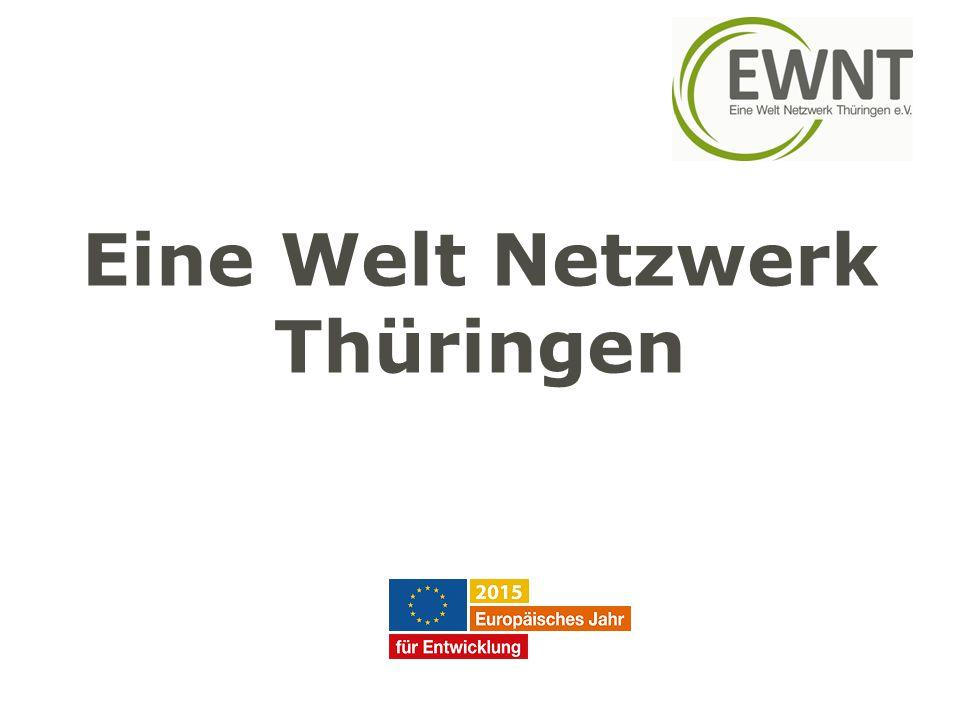 Das Eine Welt Netzwerk Thüringen stellt sich vor: W ir sind: Entwicklungspolitische Landesnetzwerk in Thüringen.