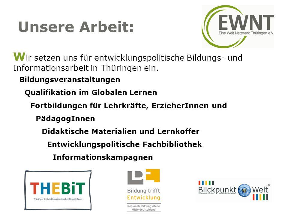 Unsere Arbeit: W ir setzen uns für entwicklungspolitische Bildungs- und Informationsarbeit in Thüringen ein. Bildungsveranstaltungen Qualifikation im