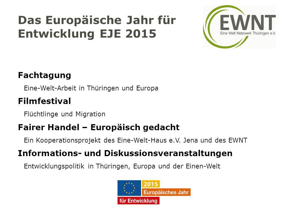 Das Europäische Jahr für Entwicklung EJE 2015 Fachtagung Eine-Welt-Arbeit in Thüringen und Europa Filmfestival Flüchtlinge und Migration Fairer Handel