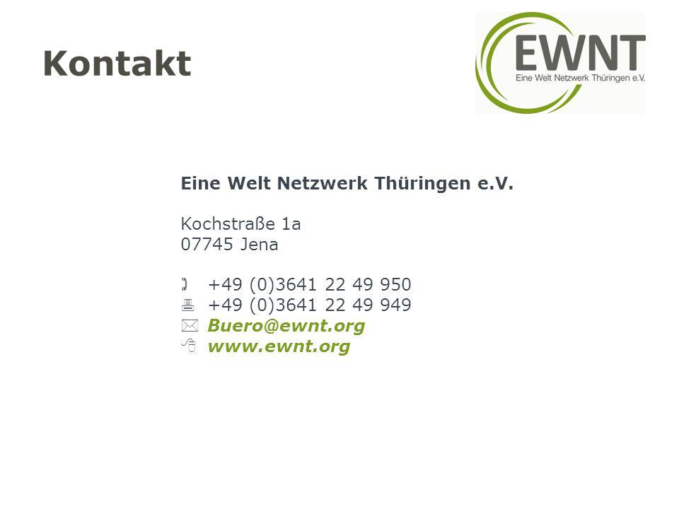 Kontakt Eine Welt Netzwerk Thüringen e.V. Kochstraße 1a 07745 Jena  +49 (0)3641 22 49 950  +49 (0)3641 22 49 949  Buero@ewnt.org  www.ewnt.org
