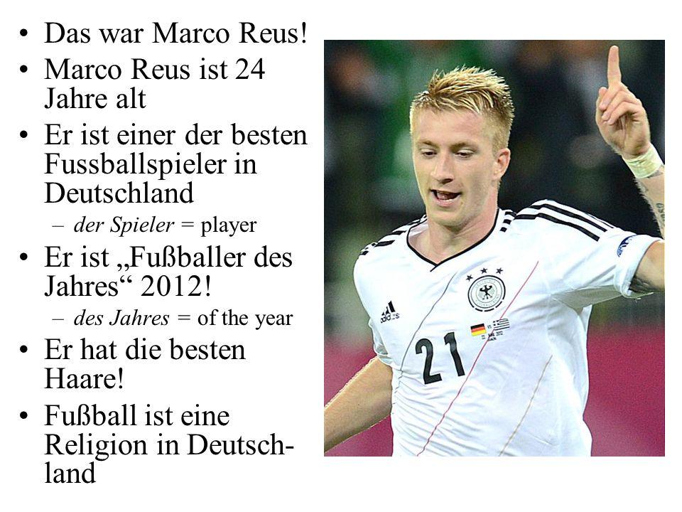 """Das war Marco Reus! Marco Reus ist 24 Jahre alt Er ist einer der besten Fussballspieler in Deutschland –der Spieler = player Er ist """"Fußballer des Jah"""