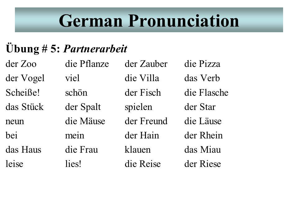 German Pronunciation Übung # 5: Partnerarbeit der Zoodie Pflanzeder Zauberdie Pizza der Vogelvieldie Villadas Verb Scheiße!schönder Fischdie Flasche d