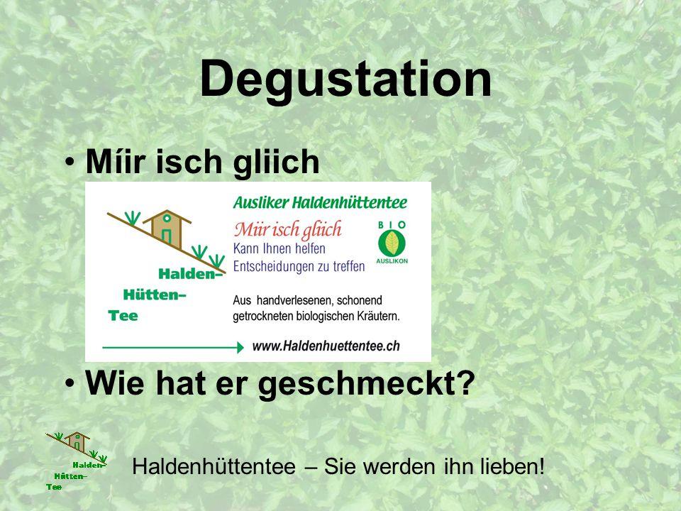 Degustation Haldenhüttentee – Sie werden ihn lieben! Míir isch gliich Wie hat er geschmeckt?