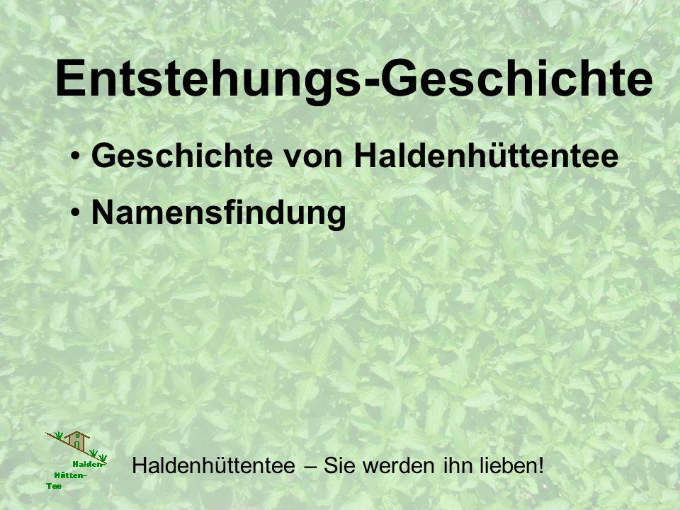 Entstehungs-Geschichte Geschichte von Haldenhüttentee Namensfindung Haldenhüttentee – Sie werden ihn lieben!