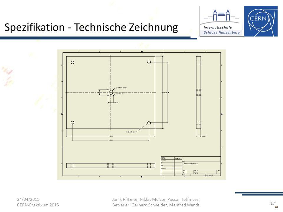 Spezifikation - Technische Zeichnung 24/04/2015 CERN-Praktikum 2015 Janik Pfitzner, Niklas Melzer, Pascal Hoffmann Betreuer: Gerhard Schneider, Manfre