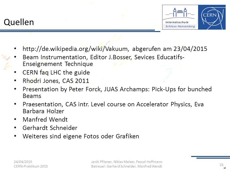 Quellen http://de.wikipedia.org/wiki/Vakuum, abgerufen am 23/04/2015 Beam Instrumentation, Editor J.Bosser, Sevices Educatifs- Enseignement Technique