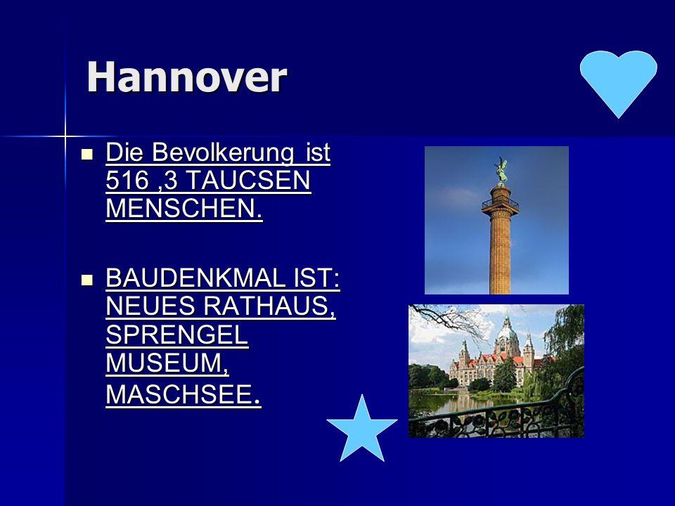 Hannover Die Bevolkerung ist 516,3 TAUCSEN MENSCHEN. Die Bevolkerung ist 516,3 TAUCSEN MENSCHEN. BAUDENKMAL IST: NEUES RATHAUS, SPRENGEL MUSEUM, MASCH