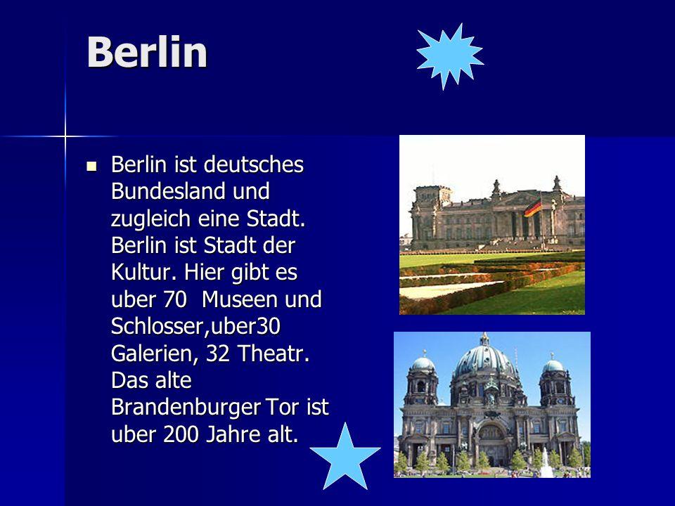 Berlin Berlin ist deutsches Bundesland und zugleich eine Stadt. Berlin ist Stadt der Kultur. Hier gibt es uber 70 Museen und Schlosser,uber30 Galerien