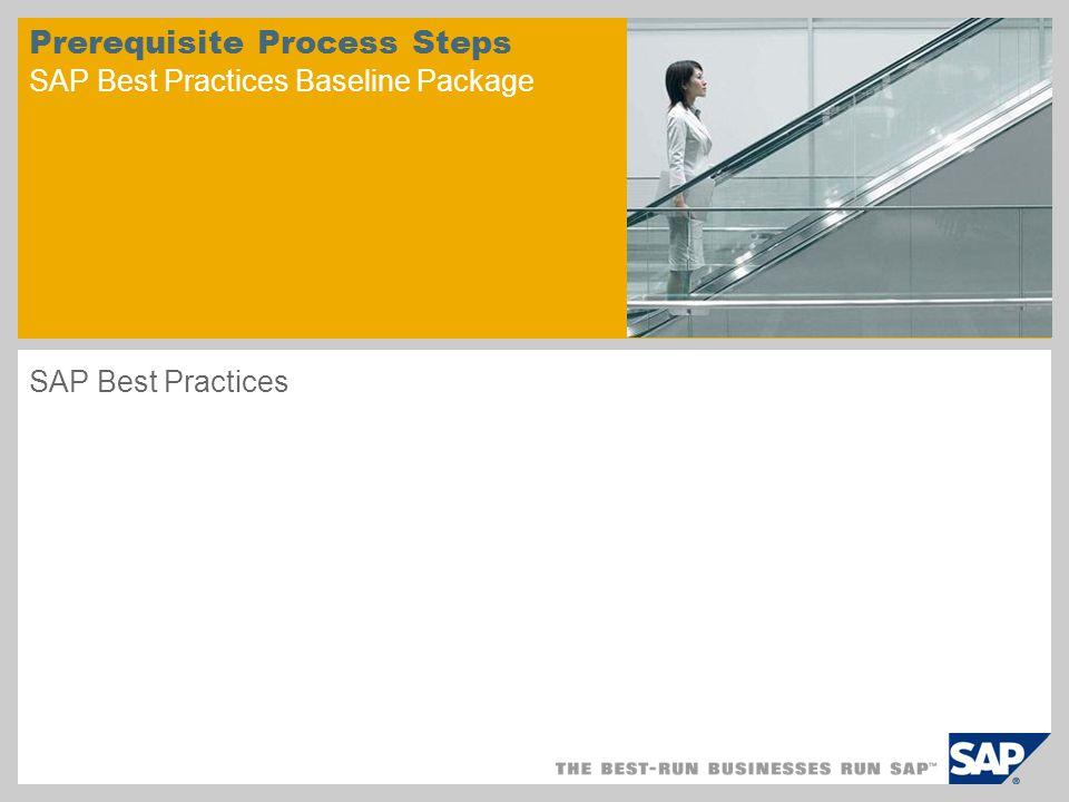 Prerequisite Process Steps SAP Best Practices Baseline Package SAP Best Practices