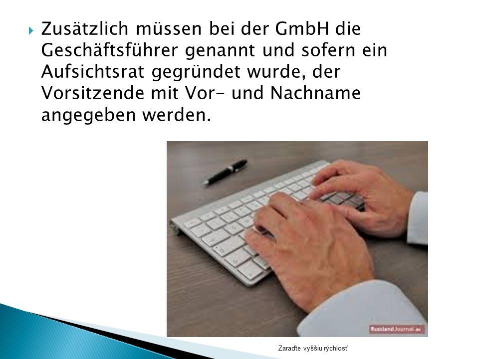Zaraďte vyššiu rýchlosť  Zusätzlich müssen bei der GmbH die Geschäftsführer genannt und sofern ein Aufsichtsrat gegründet wurde, der Vorsitzende mit