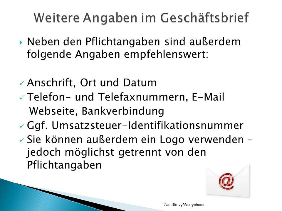  Neben den Pflichtangaben sind außerdem folgende Angaben empfehlenswert: Anschrift, Ort und Datum Telefon- und Telefaxnummern, E-Mail Webseite, Bankv