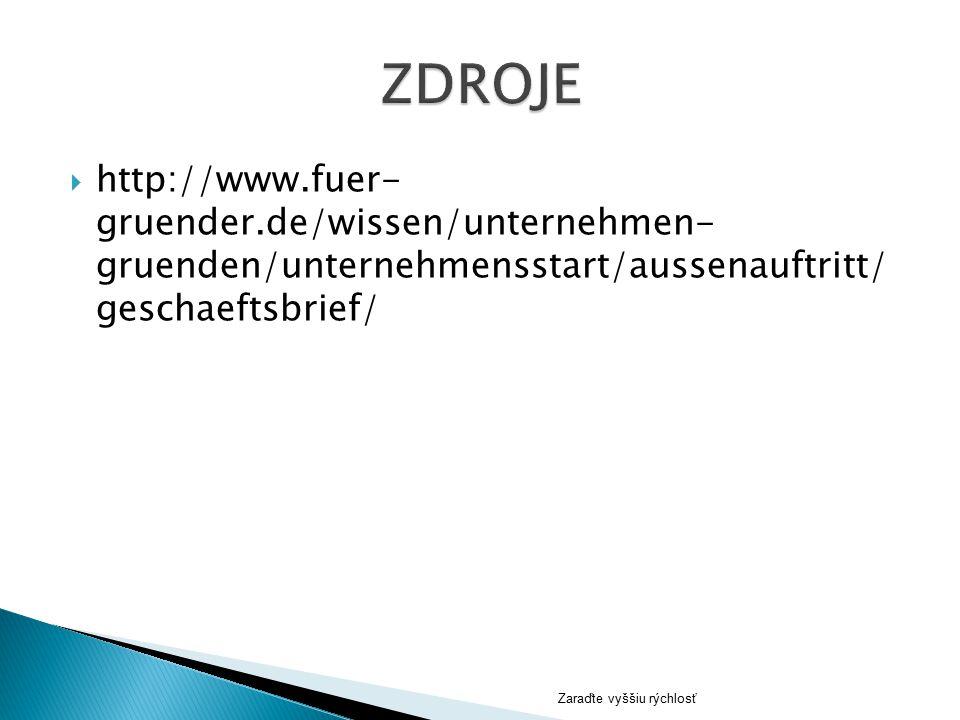  http://www.fuer- gruender.de/wissen/unternehmen- gruenden/unternehmensstart/aussenauftritt/ geschaeftsbrief/ Zaraďte vyššiu rýchlosť