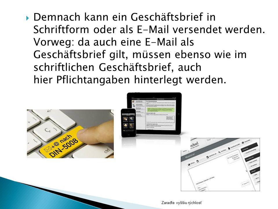 Zaraďte vyššiu rýchlosť  Demnach kann ein Geschäftsbrief in Schriftform oder als E-Mail versendet werden. Vorweg: da auch eine E-Mail als Geschäftsbr