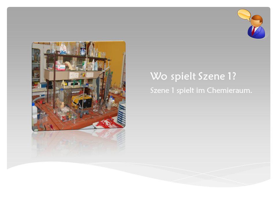 Wo spielt Szene 1 Szene 1 spielt im Chemieraum.