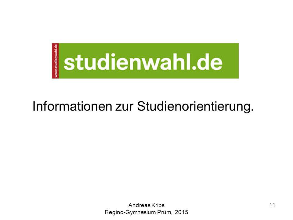 Andreas Kribs Regino-Gymnasium Prüm, 2015 11 Informationen zur Studienorientierung.