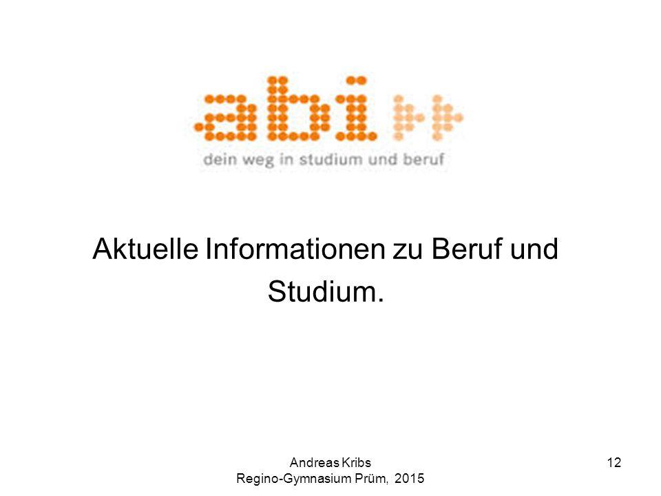 Andreas Kribs Regino-Gymnasium Prüm, 2015 12 Aktuelle Informationen zu Beruf und Studium.