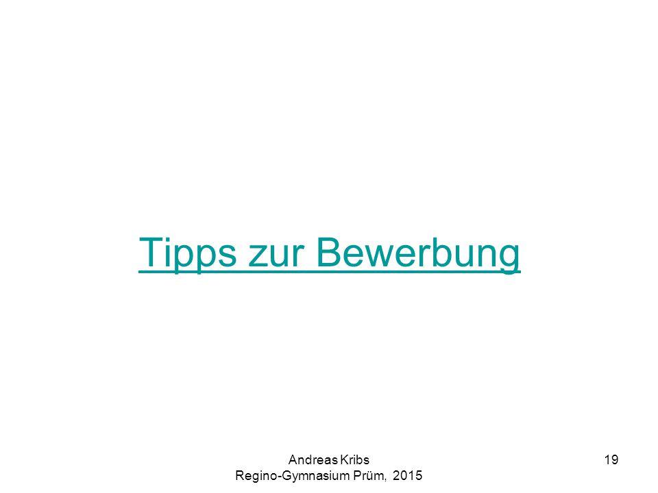 Andreas Kribs Regino-Gymnasium Prüm, 2015 19 Tipps zur Bewerbung