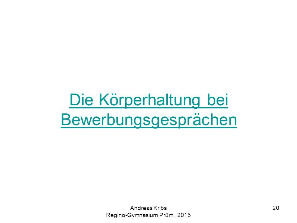 Andreas Kribs Regino-Gymnasium Prüm, 2015 20 Die Körperhaltung bei Bewerbungsgesprächen