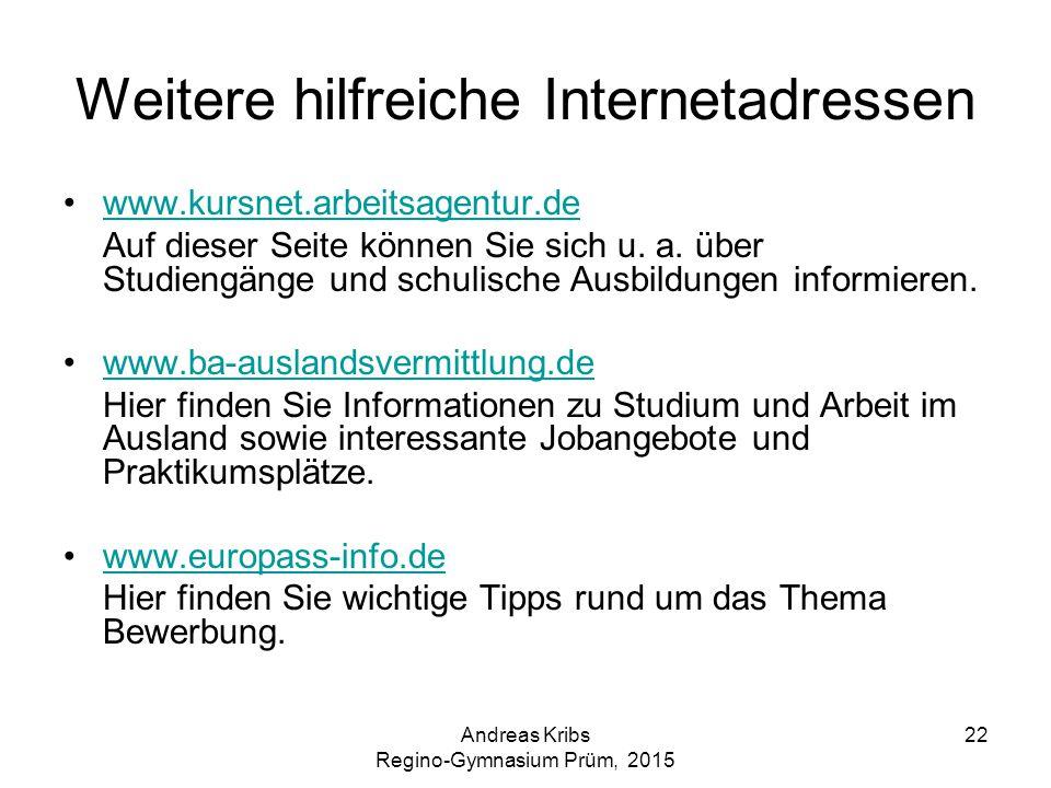Andreas Kribs Regino-Gymnasium Prüm, 2015 22 Weitere hilfreiche Internetadressen www.kursnet.arbeitsagentur.de Auf dieser Seite können Sie sich u. a.