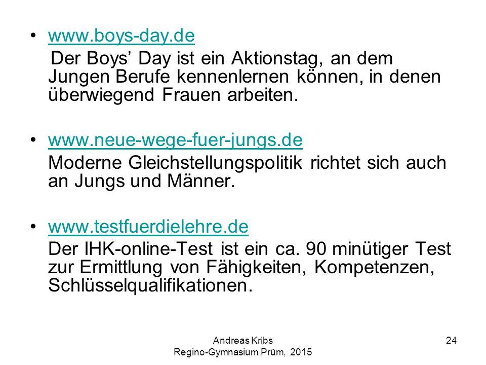 Andreas Kribs Regino-Gymnasium Prüm, 2015 24 www.boys-day.de Der Boys' Day ist ein Aktionstag, an dem Jungen Berufe kennenlernen können, in denen über
