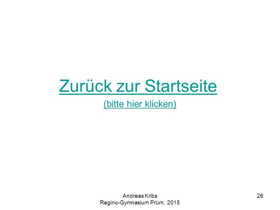 Andreas Kribs Regino-Gymnasium Prüm, 2015 26 Zurück zur Startseite (bitte hier klicken)