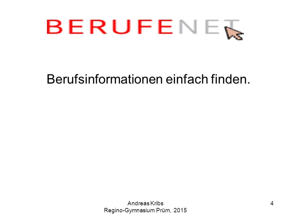 Andreas Kribs Regino-Gymnasium Prüm, 2015 4 Berufsinformationen einfach finden.