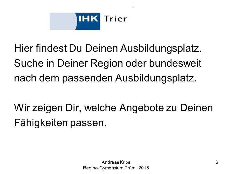 Andreas Kribs Regino-Gymnasium Prüm, 2015 7 Tiergartenstraße 54, 54595 Prüm 06551 952727 Ansprechpartner für Ausbildungsberufe: Herr Krüger Ansprechpartner für akademische Berufe bzw.