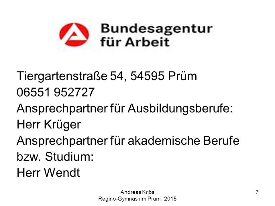 Andreas Kribs Regino-Gymnasium Prüm, 2015 7 Tiergartenstraße 54, 54595 Prüm 06551 952727 Ansprechpartner für Ausbildungsberufe: Herr Krüger Ansprechpa