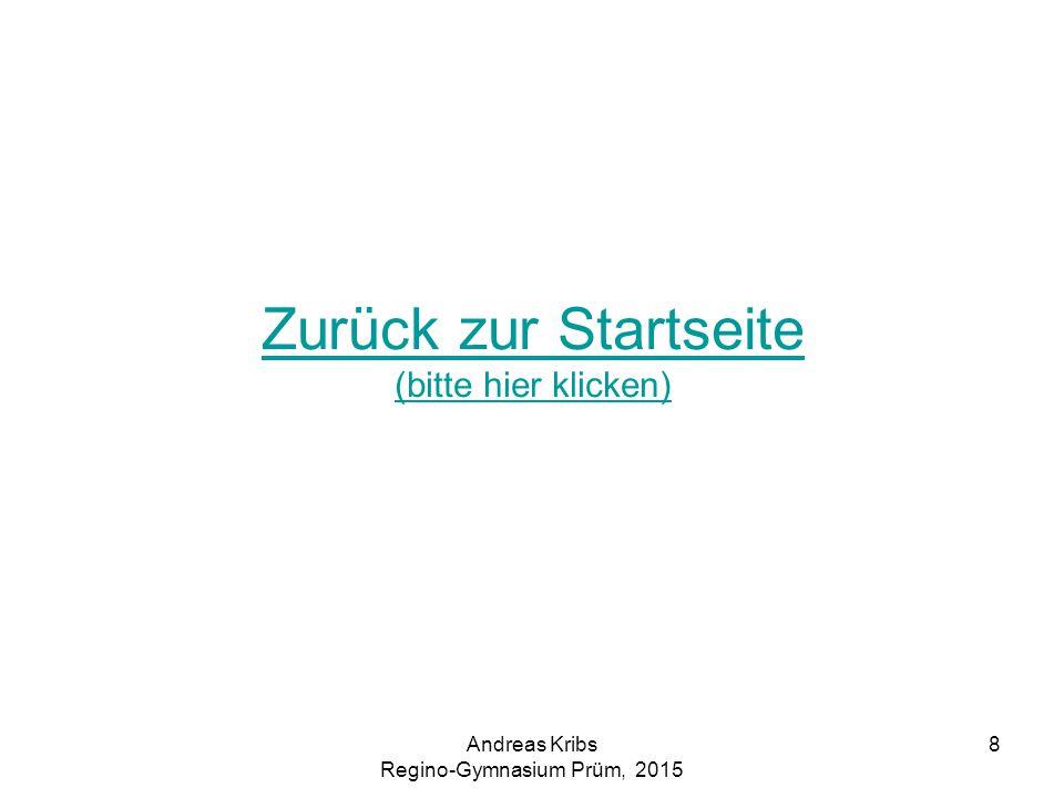 Andreas Kribs Regino-Gymnasium Prüm, 2015 8 Zurück zur Startseite (bitte hier klicken)