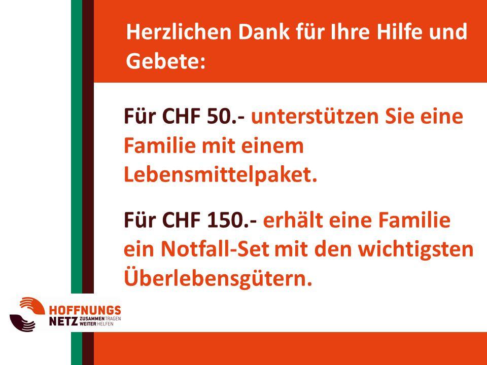 Herzlichen Dank für Ihre Hilfe und Gebete: Für CHF 50.- unterstützen Sie eine Familie mit einem Lebensmittelpaket. Für CHF 150.- erhält eine Familie e