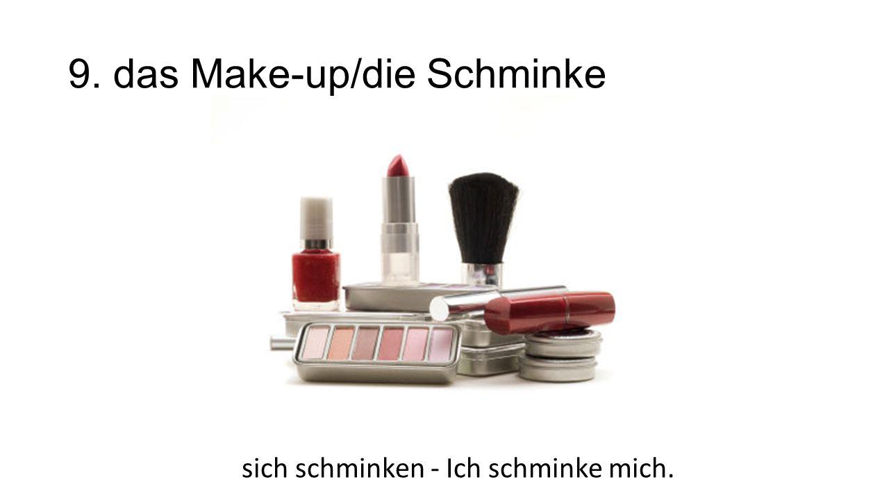 9. das Make-up/die Schminke sich schminken - Ich schminke mich.