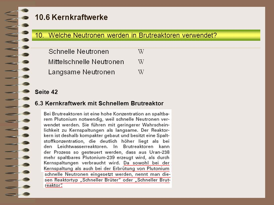 6.3 Kernkraftwerk mit Schnellem Brutreaktor Seite 42 10.Welche Neutronen werden in Brutreaktoren verwendet.